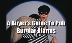 How To Run A Pub's Buyer's Guide To Burglar Alarms