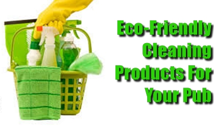green, eco, pub, bar, toilets, cleaning chemicals, sanitising products, solvents, volatile organic compounds, VOC, control of substances hazardous to health policy, COSSH, PGE, EGE, spot cleaning solution, plant based cleaning products, biodegradable products, neutral pH products, janitorial supplies, pub landlord advice