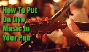 How To Run A Pub -Guide To Putting Live Music On In Pubs