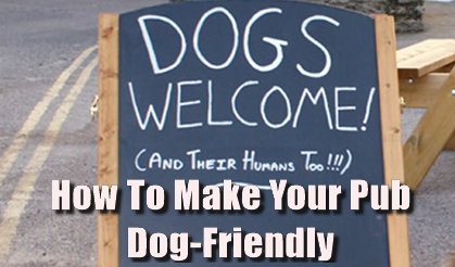 How To Make Your Pub Dog-Friendly | How To Run A Pub